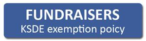 button link to KSDE fundraisers exemption policy